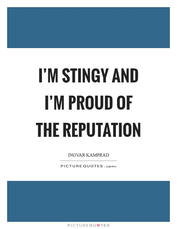 I'm stingy and I'm proud of the reputation Picture Quote #1