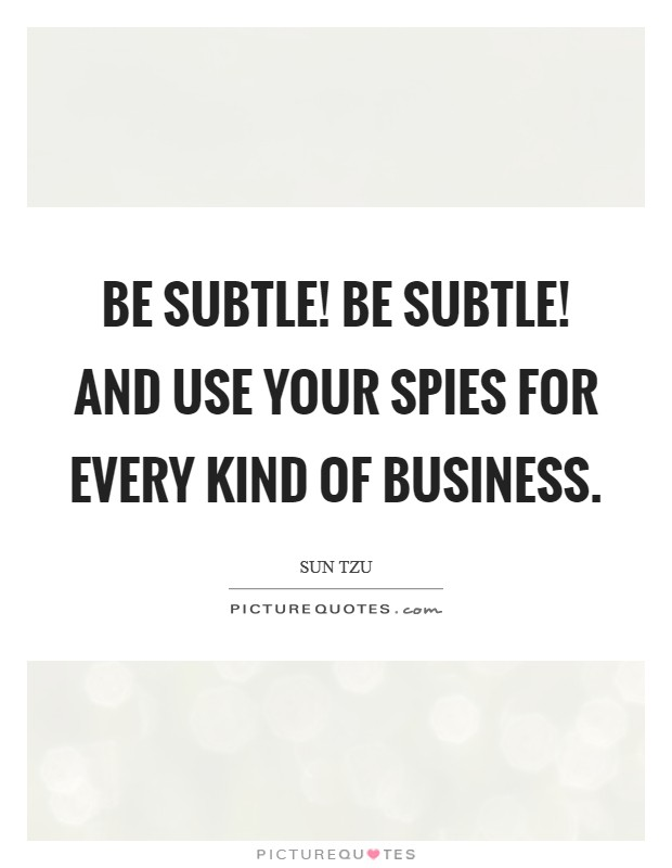 Be subtle! be subtle! and use your spies for every kind of business Picture Quote #1
