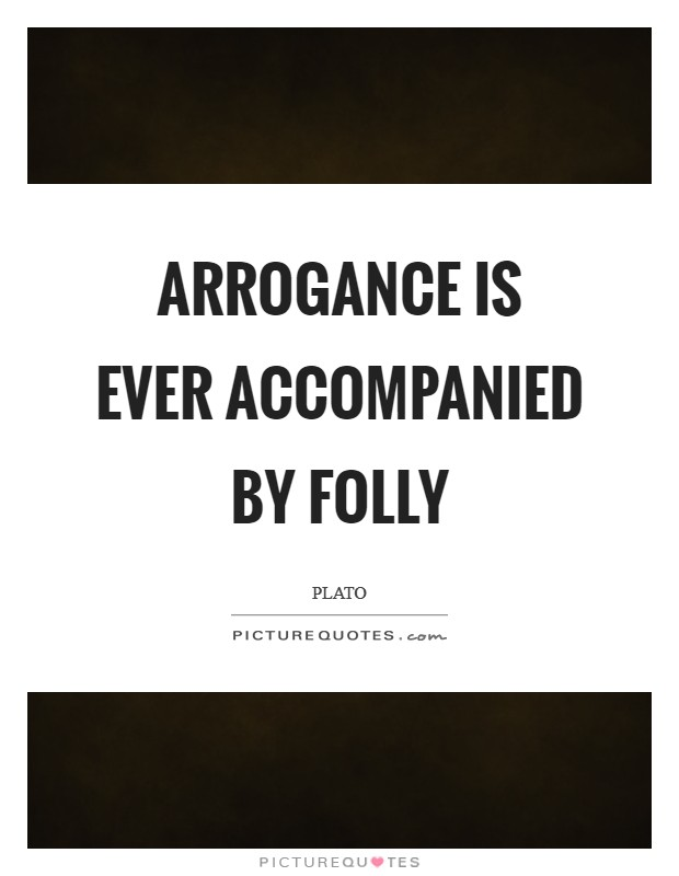 Arrogance is ever accompanied by folly Picture Quote #1