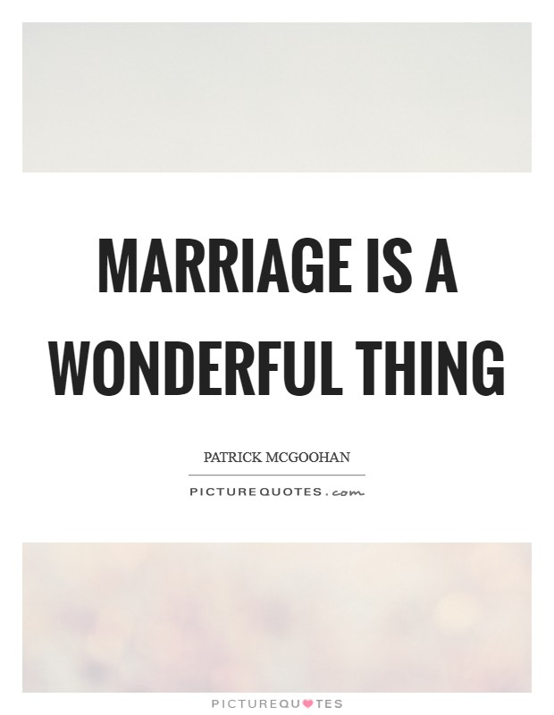 Marriage is a wonderful thing Picture Quote #1