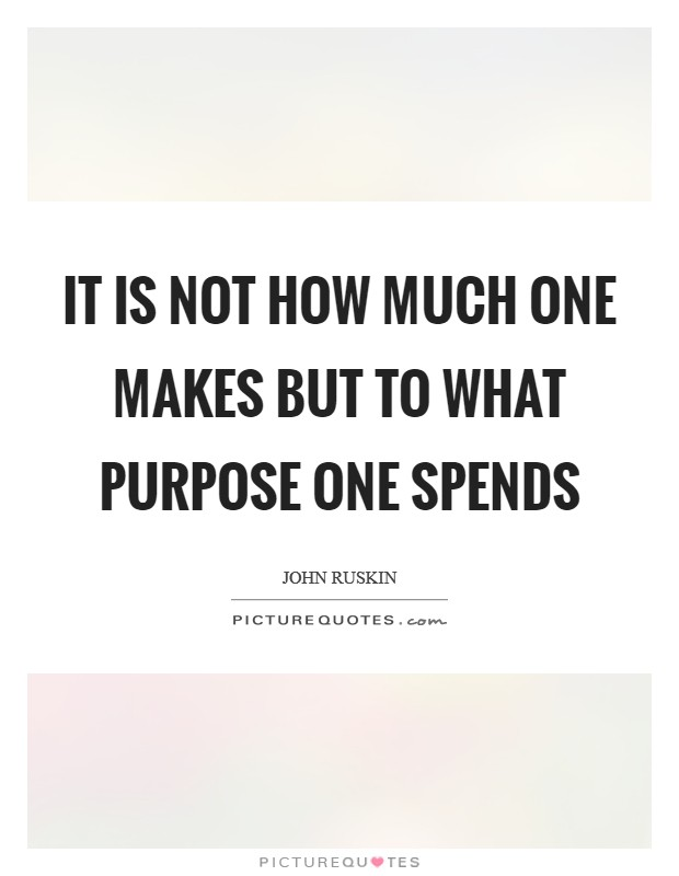 It is not how much one makes but to what purpose one spends Picture Quote #1