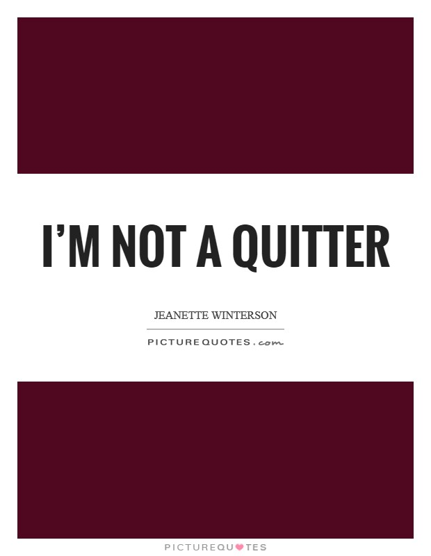 I'm not a quitter Picture Quote #1