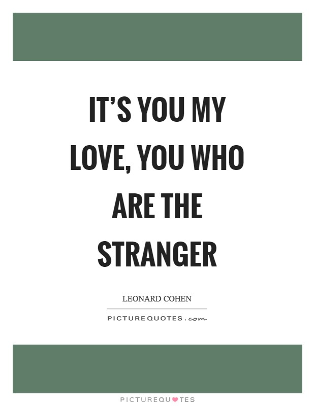 It's You My Love You Who Are The Stranger Picture Quotes Cool The Stranger Quotes