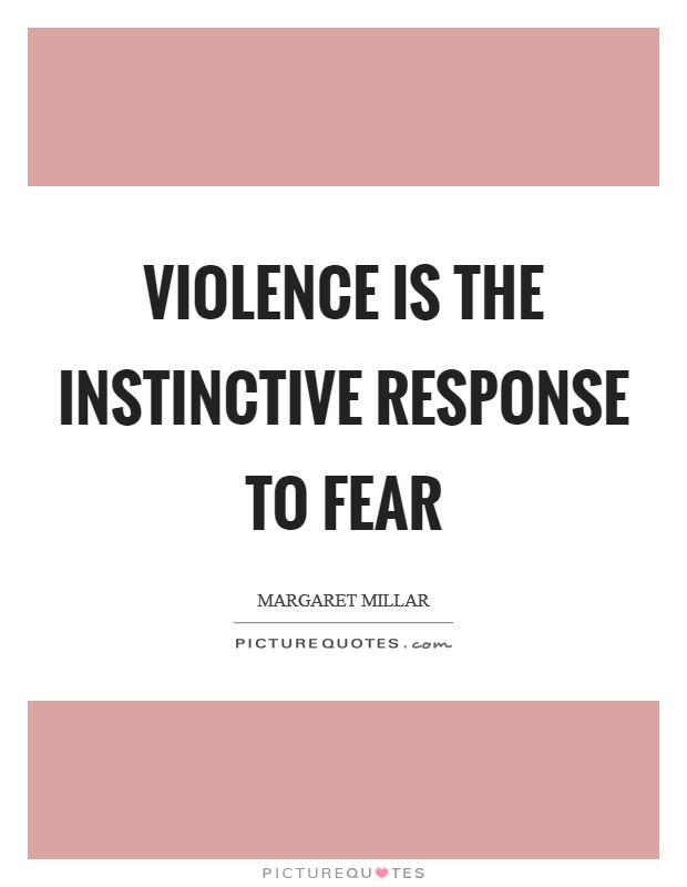 Violence is the instinctive response to fear Picture Quote #1