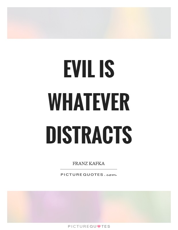 Evil is whatever distracts Picture Quote #1