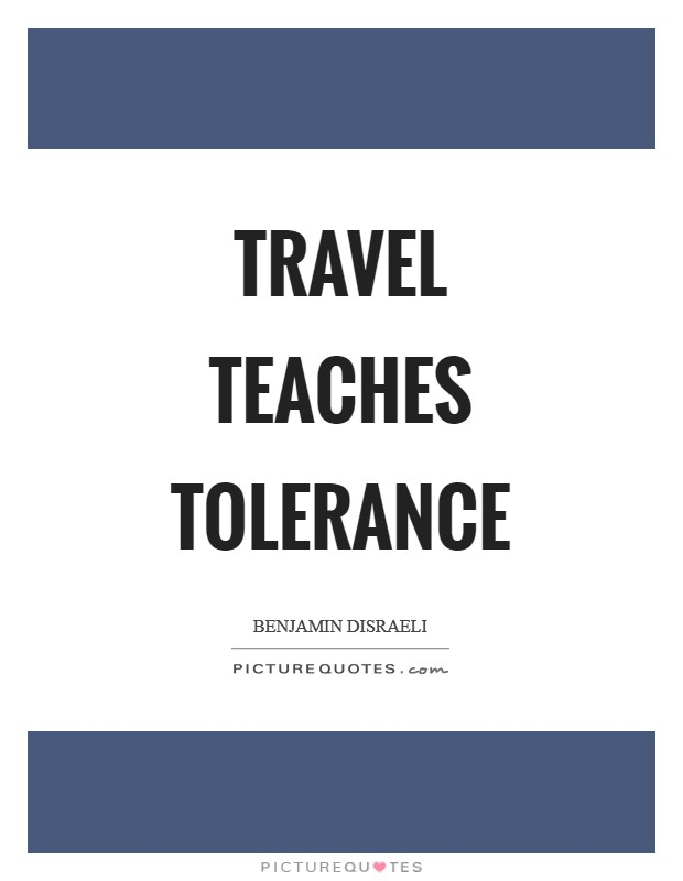 Travel teaches tolerance Picture Quote #1