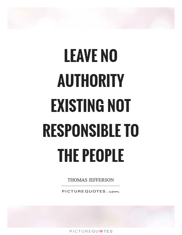 Leave no authority existing not responsible to the people Picture Quote #1
