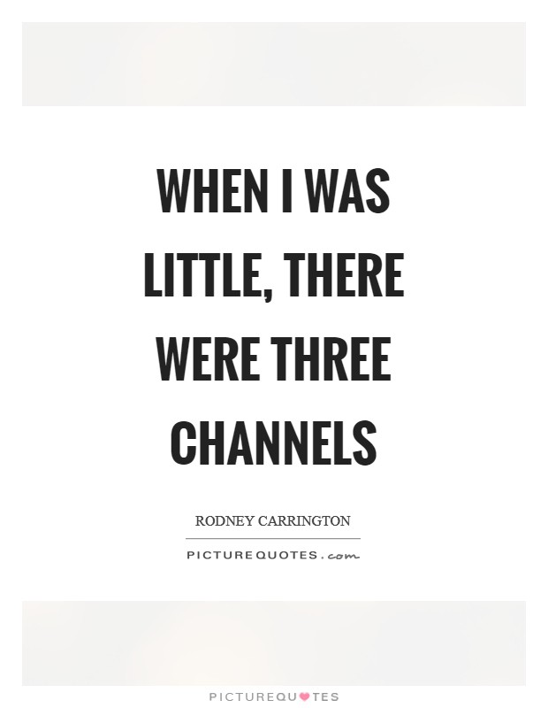 When I was little, there were three channels Picture Quote #1