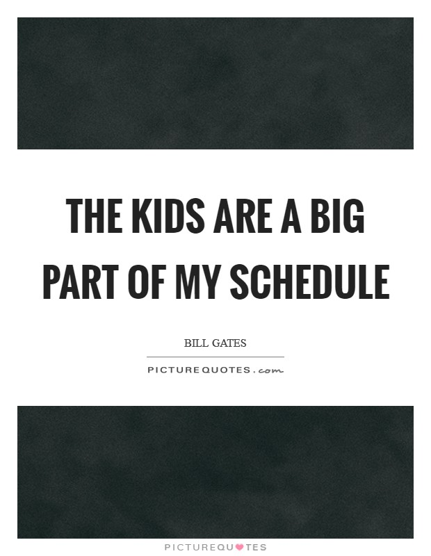 The kids are a big part of my schedule Picture Quote #1