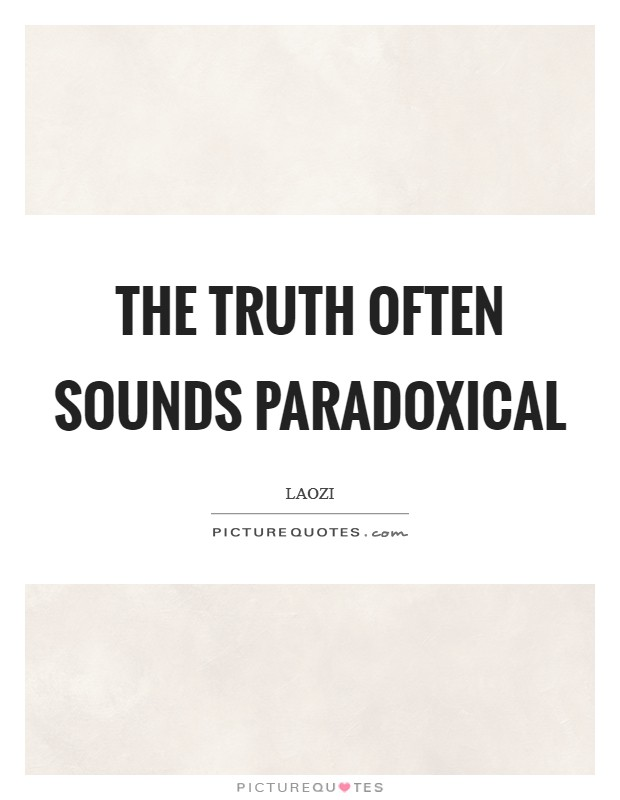 The truth often sounds paradoxical Picture Quote #1