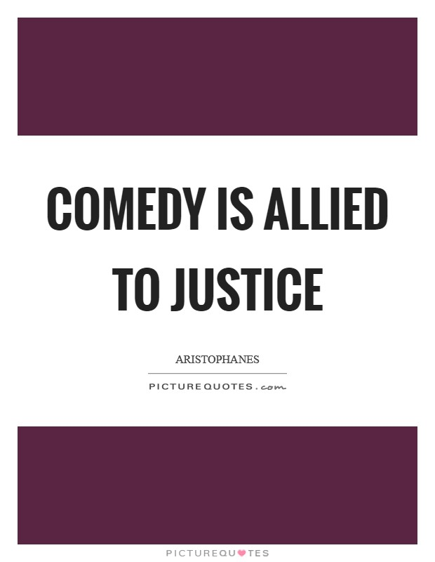 Comedy is allied to justice Picture Quote #1