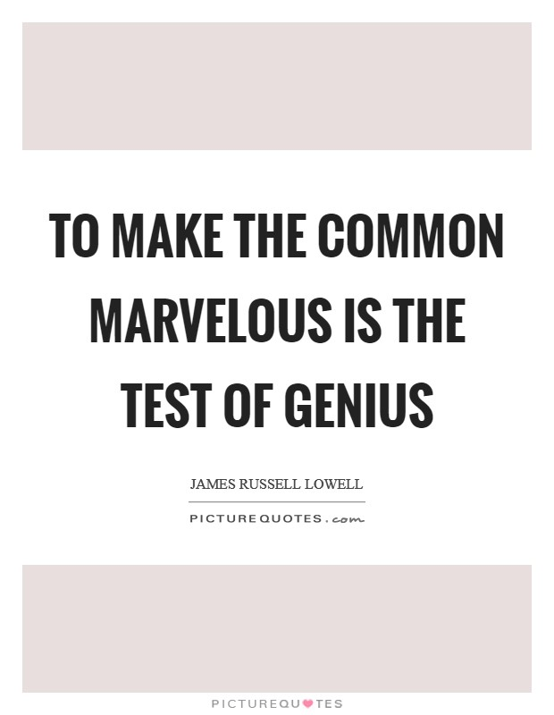 To make the common marvelous is the test of genius Picture Quote #1