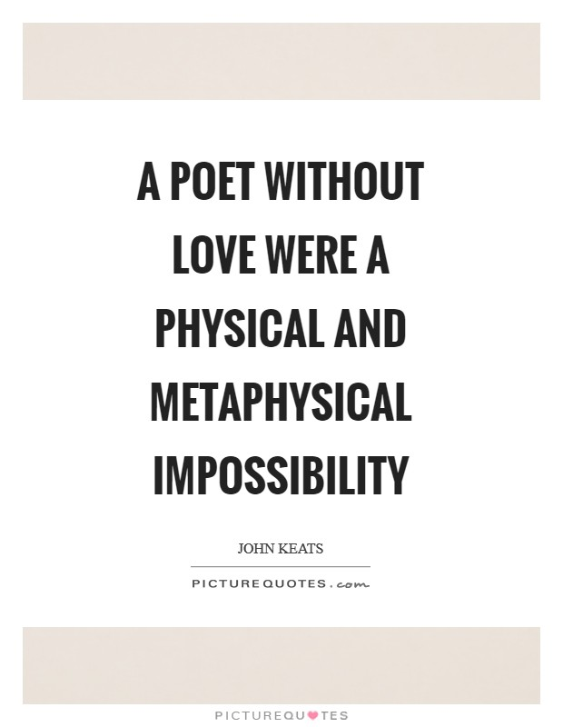 A poet without love were a physical and metaphysical impossibility Picture Quote #1