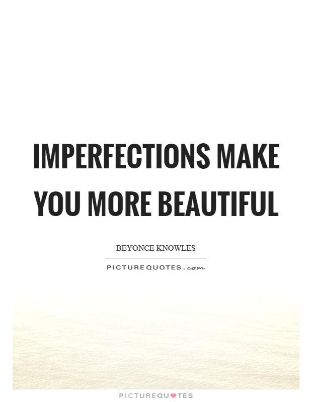 Imperfections make you more beautiful Picture Quote #1