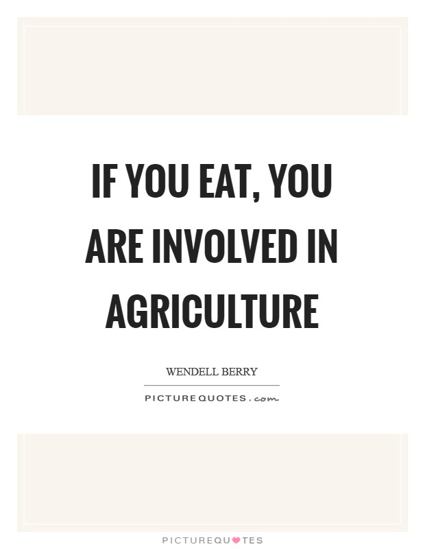 If you eat, you are involved in agriculture Picture Quote #1