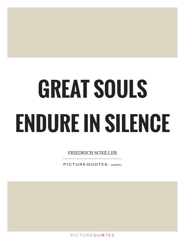 Great souls endure in silence Picture Quote #1