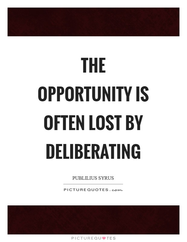The opportunity is often lost by deliberating Picture Quote #1