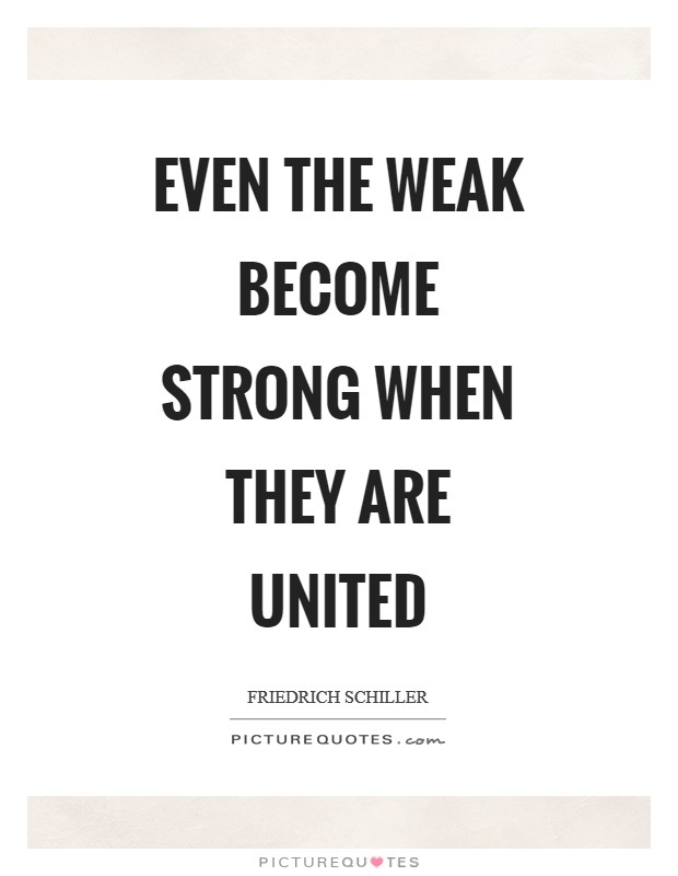Even the weak become strong when they are united Picture Quote #1
