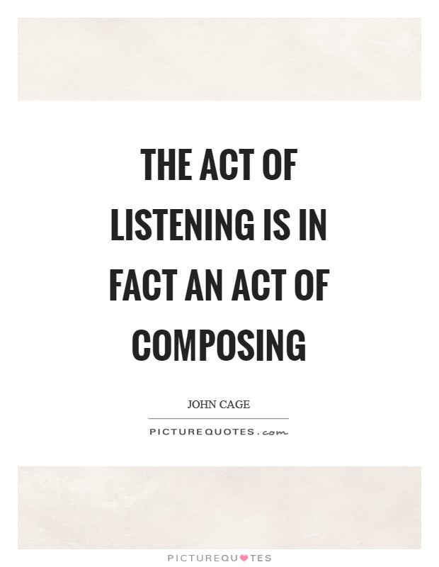 The act of listening is in fact an act of composing Picture Quote #1