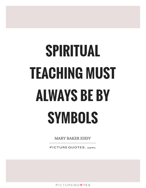 Spiritual teaching must always be by symbols Picture Quote #1