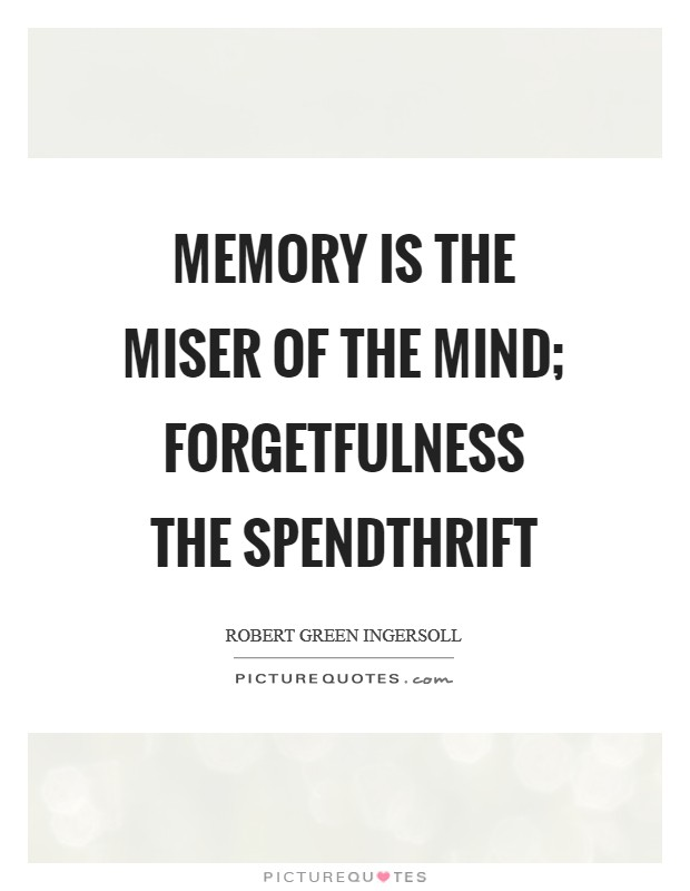 Memory is the miser of the mind; forgetfulness the spendthrift Picture Quote #1