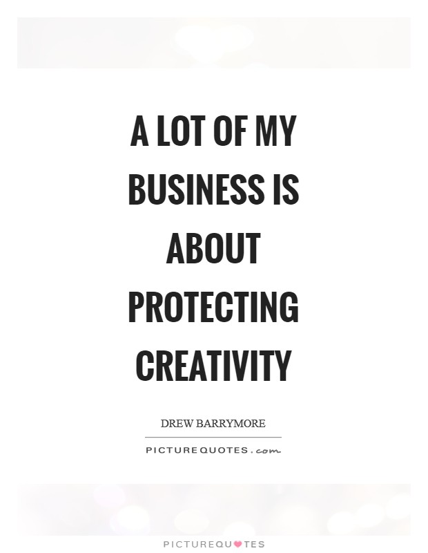 A lot of my business is about protecting creativity Picture Quote #1