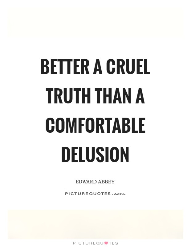 Better a cruel truth than a comfortable delusion Picture Quote #1