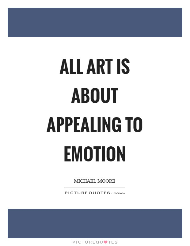 All art is about appealing to emotion Picture Quote #1