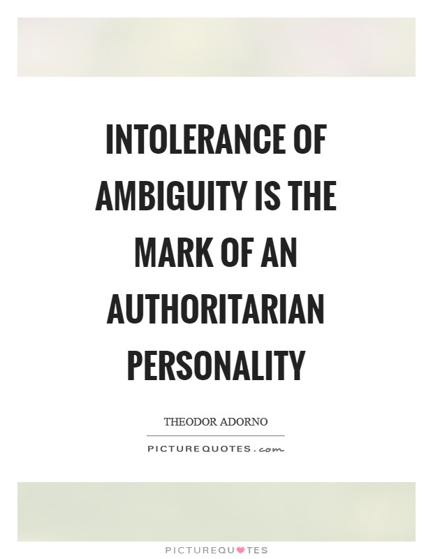 Intolerance of ambiguity is the mark of an authoritarian personality Picture Quote #1