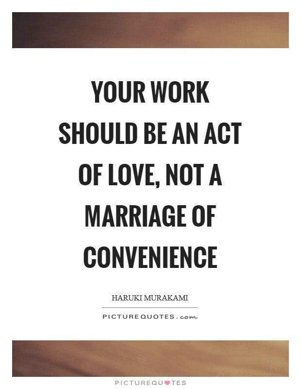 Your work should be an act of love, not a marriage of convenience Picture Quote #1
