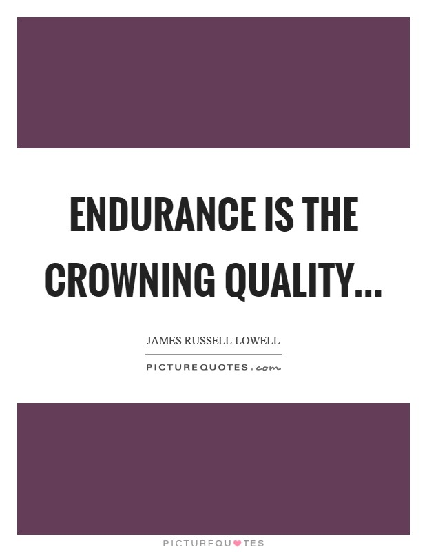 Endurance is the crowning quality Picture Quote #1