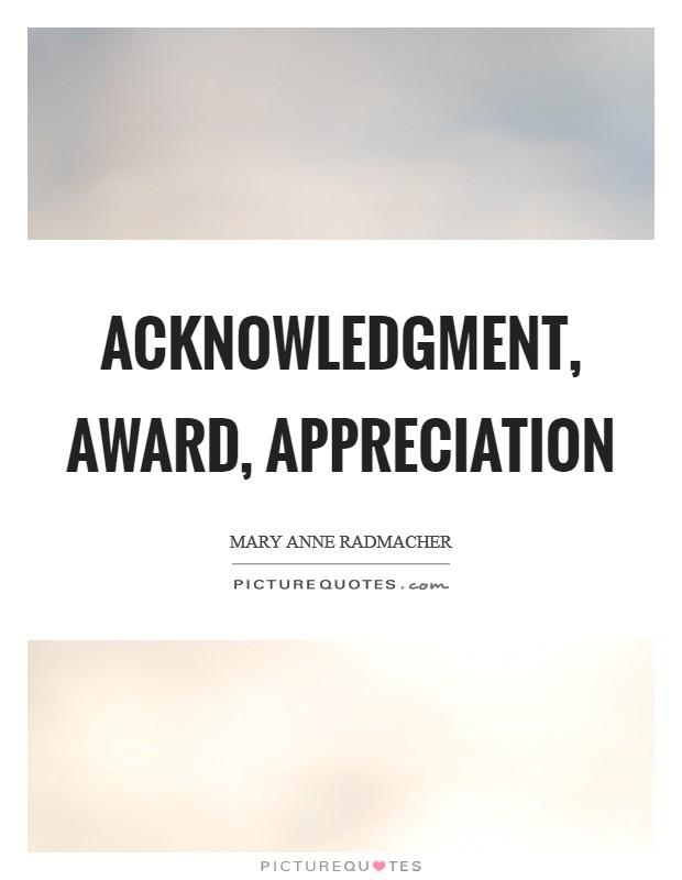 Acknowledgment, award, appreciation Picture Quote #1