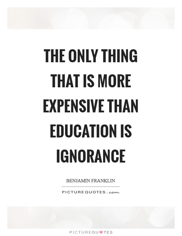 The only thing that is more expensive than education is ignorance Picture Quote #1