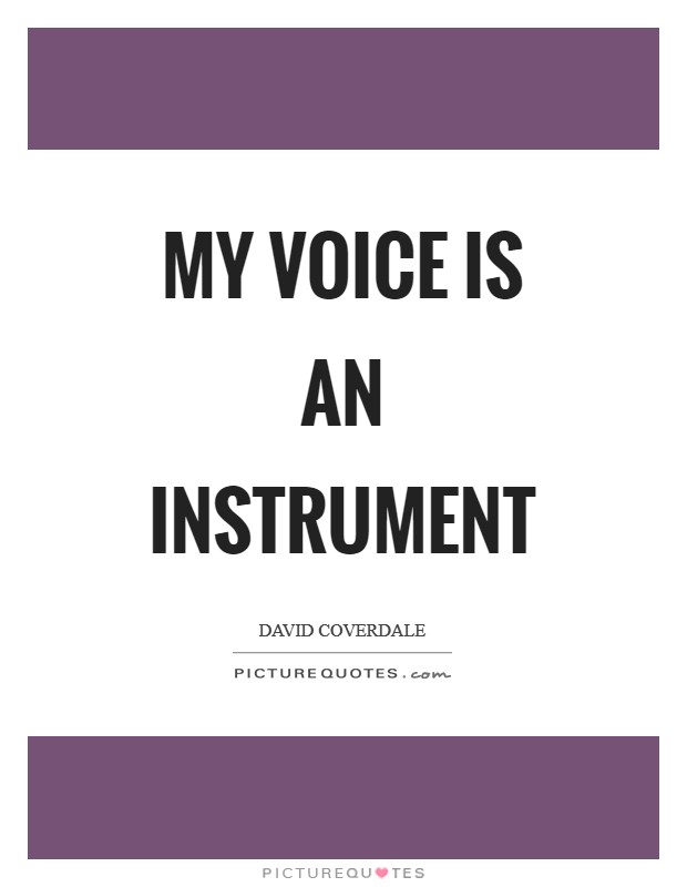My voice is an instrument Picture Quote #1