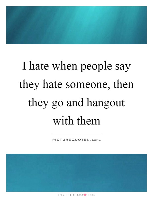 I Hate When Pins Don T Actually Link To Where You Can Buy: Hate Someone Quotes & Sayings