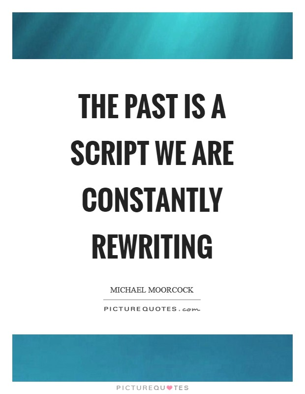 The past is a script we are constantly rewriting Picture Quote #1
