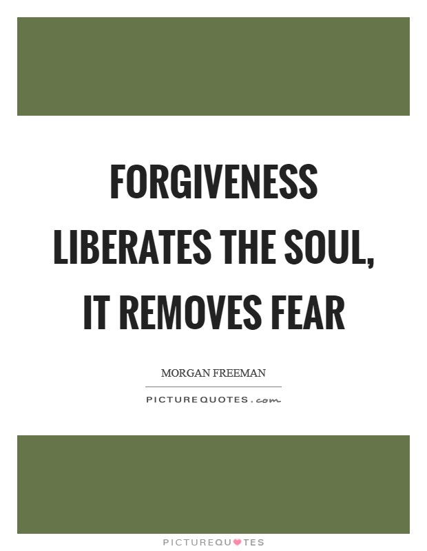 Forgiveness liberates the soul, it removes fear Picture Quote #1