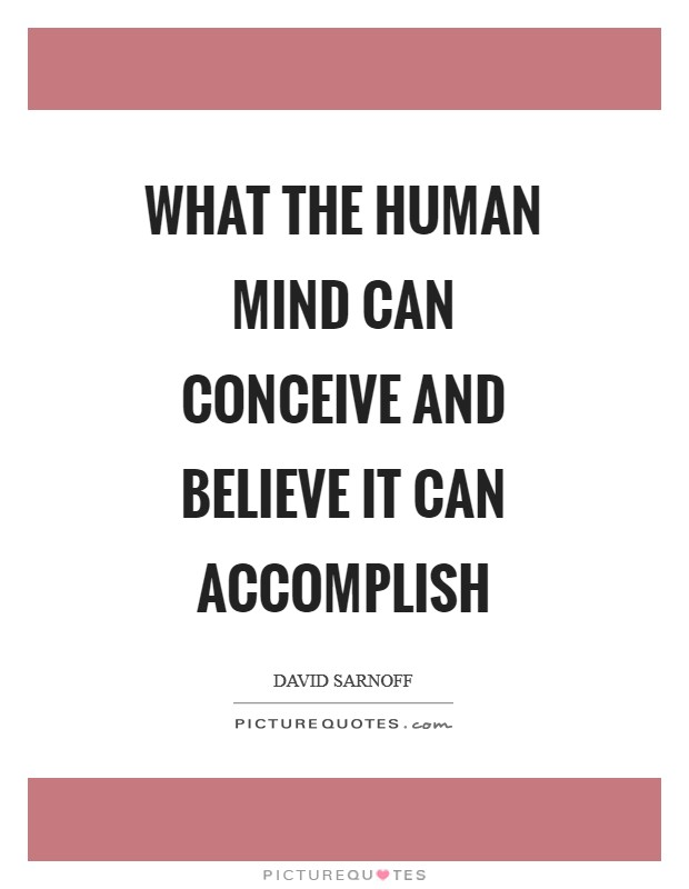 What the human mind can conceive and believe it can accomplish Picture Quote #1