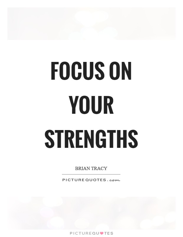 Focus on your strengths Picture Quote #1