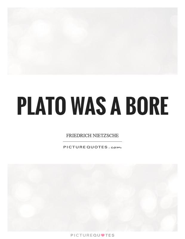 Plato was a bore Picture Quote #1