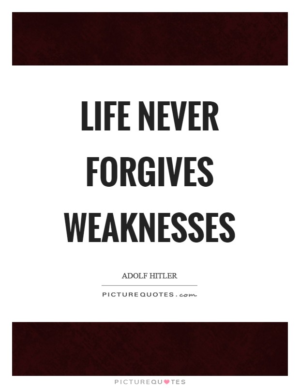 Life never forgives weaknesses Picture Quote #1