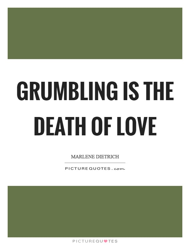 Grumbling is the death of love Picture Quote #1