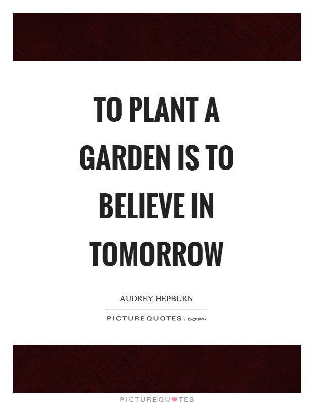 To plant a garden is to believe in tomorrow Picture Quote #1