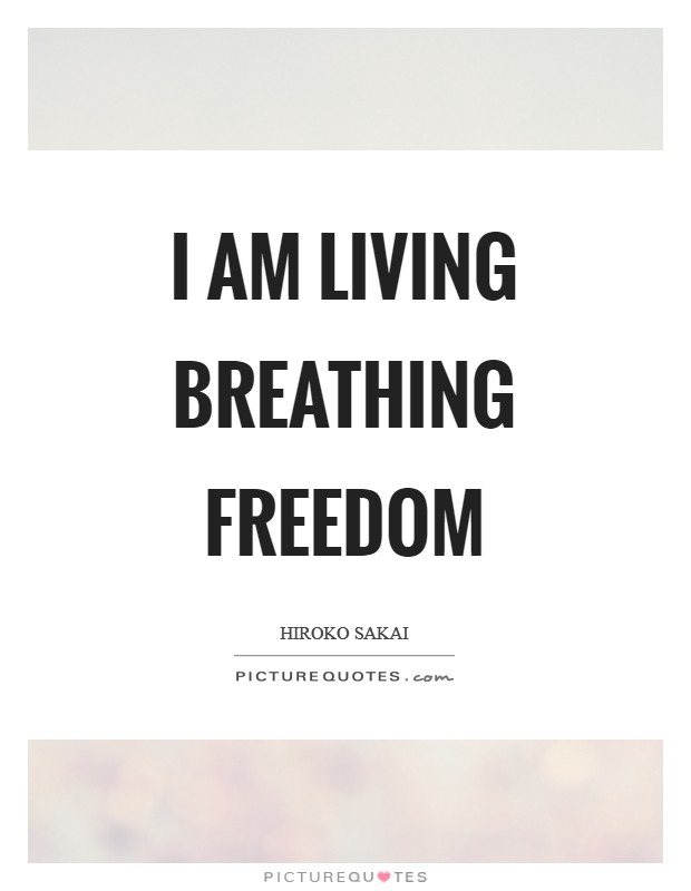 I am living breathing freedom Picture Quote #1