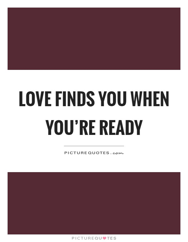 Love Finds You Quote: Love Finds You When You're Ready