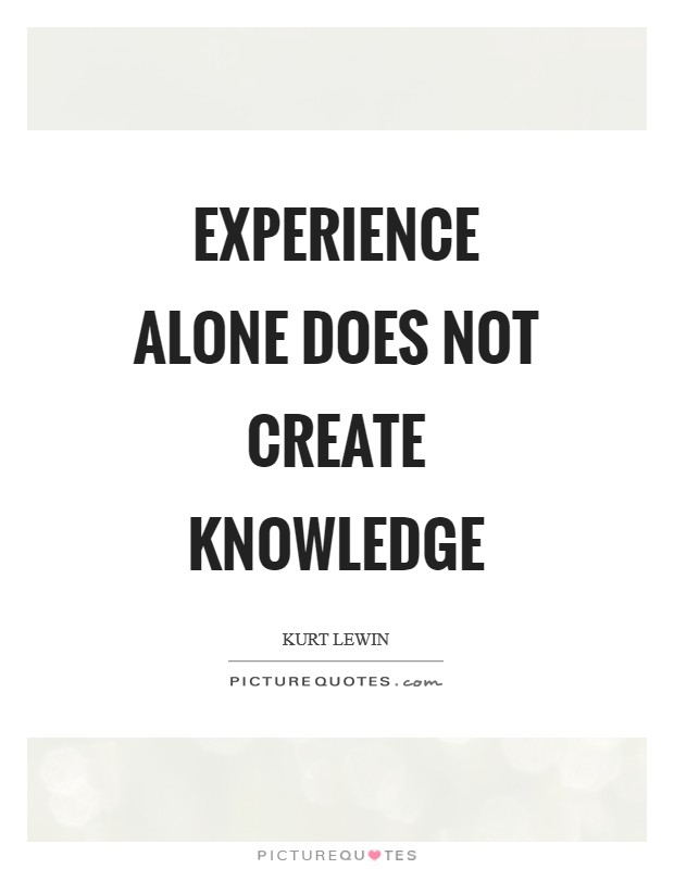 experience alone does not create knowledge picture quotes