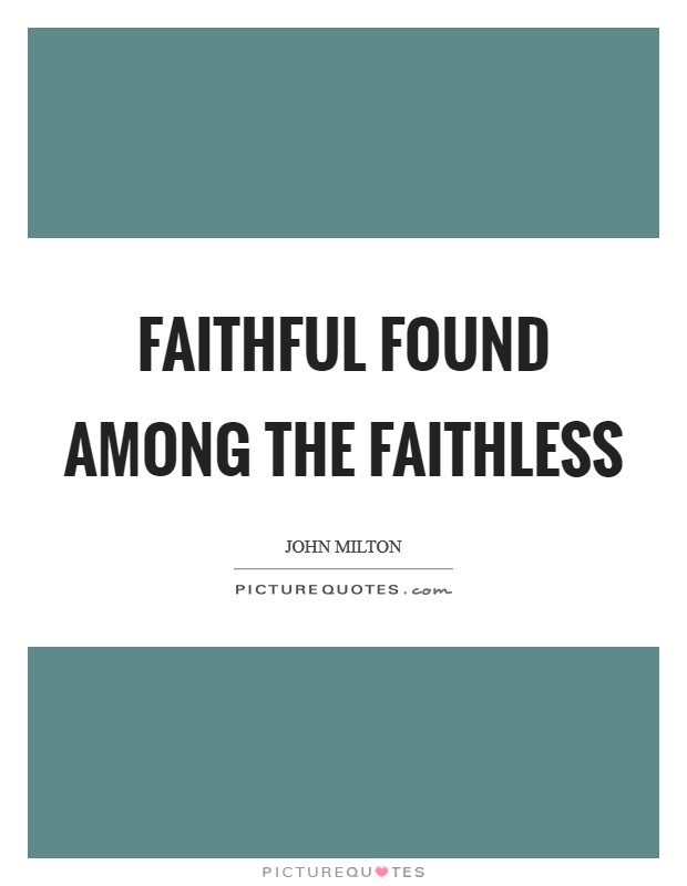 Faithful found among the faithless Picture Quote #1