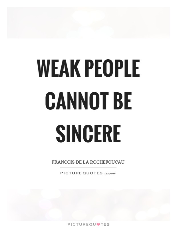 Weak people cannot be sincere Picture Quote #1