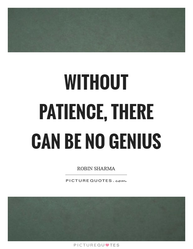 Without patience, there can be no genius Picture Quote #1