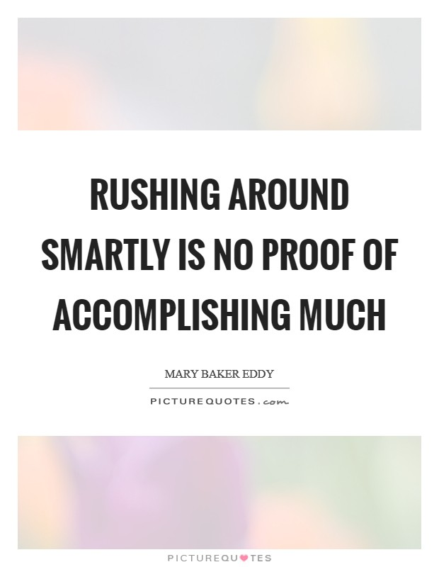Rushing around smartly is no proof of accomplishing much Picture Quote #1